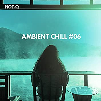 Ambient Chill, Vol. 06