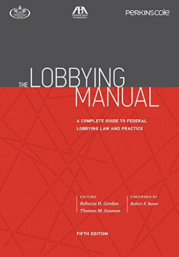Compare Textbook Prices for The Lobbying Manual: A Complete Guide to Federal Lobbying Law and Practice 5th Edition ISBN 9781634254540 by Gordon, Rebecca H.,Susman, Thomas M.