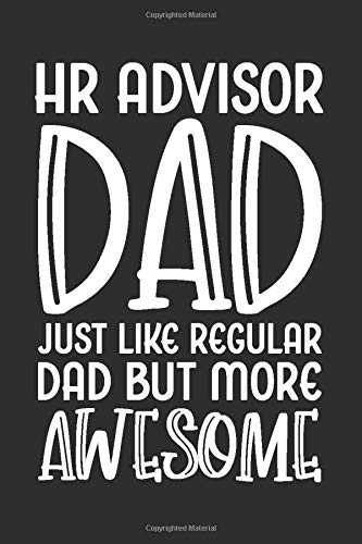 HR Advisor Dad Just Like Regular Dad But More Awesome: Blank Lined Journal - Notebook For HR Advisors And Human Resources Coworker Appreciation