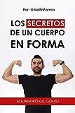 LOS SECRETOS DE UN CUERPO EN FORMA: Por: @Aleenforma