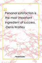 Personal satisfaction is the most important ingredient of success. -Denis Waitley: Notebook with Unique Golden Marble Touch  success quotes   Journal & Notebook   120 Pages  6'x9'