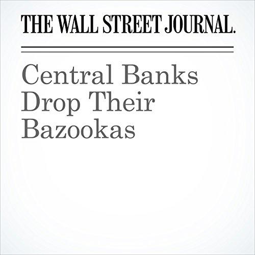 Central Banks Drop Their Bazookas copertina
