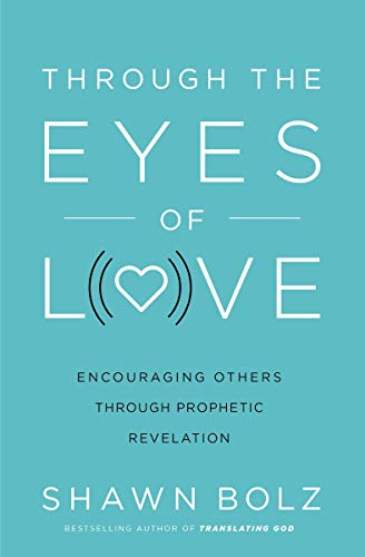 Through the Eyes of Love: Encouraging Other Through Prophetic Revelation by [Shawn Bolz, Matt Crouch]