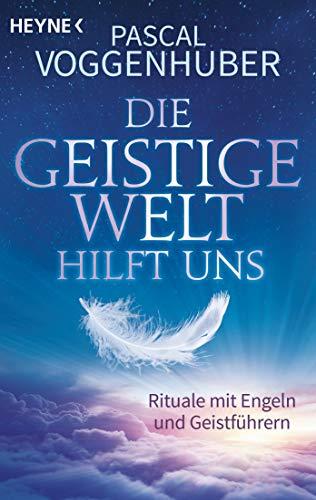 Die Geistige Welt hilft uns: Rituale mit Engeln und Geistführern