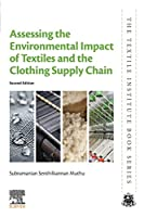 Assessing the Environmental Impact of Textiles and the Clothing Supply Chain (The Textile Institute Book Series)