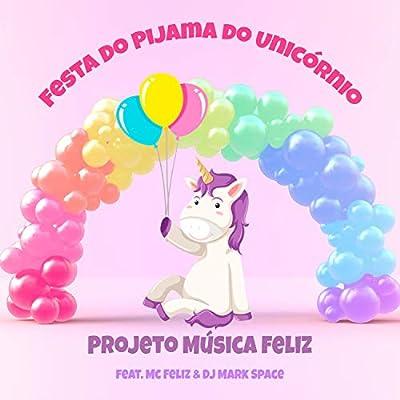 Festa do Pijama do Unicórnio (feat. MC Feliz & DJ Mark Space)