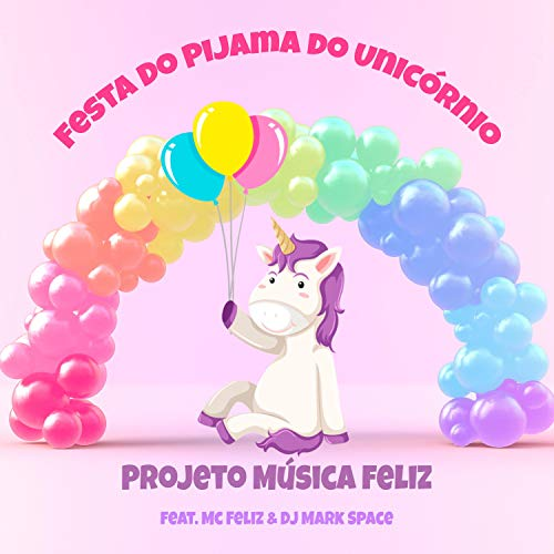 Festa do Pijama do Unicórnio (feat. MC Feliz & DJ Mark Space)