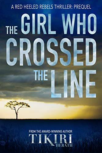 The Girl Who Crossed the Line: A reckless girl. A grave mistake. Where it all began.... (Red Heeled Rebels)