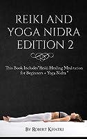 Reiki and Yoga Nidra Edition 2: This Book IncludesReiki Healing Meditation for Beginners + Yoga Nidra