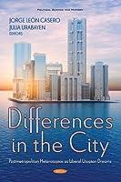 Differences in the City: Postmetropolitan Heterotopias As Liberal Utopian Dreams