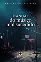 Manual do músico mal sucedido (Portuguese Edition)