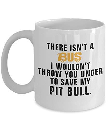 N\A Pitbull-Kaffeetasse - Es gibt keinen Bus, unter den ich Sie Nicht werfen würde, um Meinen Pitbull zu retten - Pitbull-Liebhaber-Geschenke - Pitbull-Tasse - Keramikbecher
