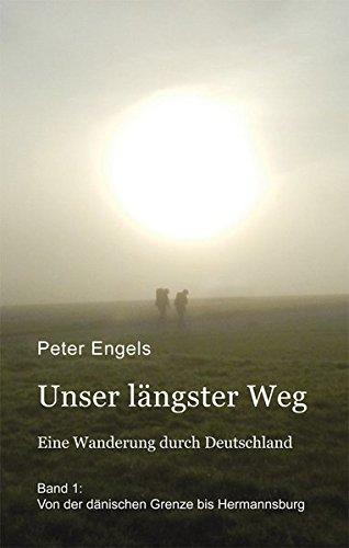 Unser längster Weg: Eine Wanderung durch Deutschland - Band 1: Von der dänischen Grenze bis Hermannsburg