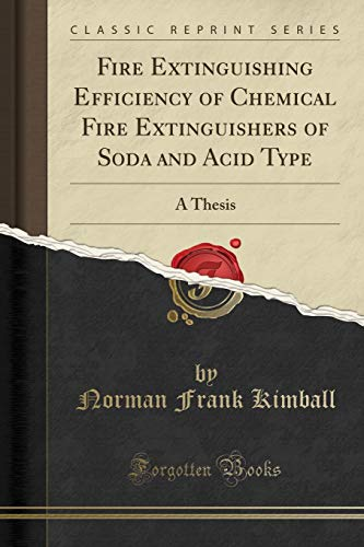 Fire Extinguishing Efficiency of Chemical Fire Extinguishers of Soda and Acid Type: A Thesis (Classic Reprint)