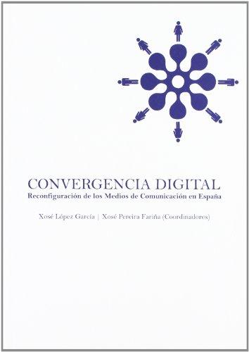 Convergencia digital : reconfiguración de los medios de comunicación en España