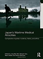 Japan's Wartime Medical Atrocities: Comparative Inquiries in Science, History, and Ethics (Asia's Transformations)