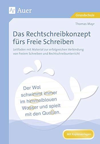 Das Rechtschreibkonzept fürs Freie Schreiben: Leitfaden mit Material zur erfolgreichen Verbindun g von Freiem Schreiben und Rechtschreibunterricht (1. bis 4. Klasse)