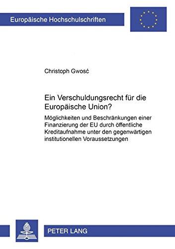Ein Verschuldungsrecht für die Europäische Union?: Möglichkeiten und Beschränkungen einer Finanzierung der EU durch öffentliche Kreditaufnahme unter ... / Série 5: Sciences économiques, Band 2717)