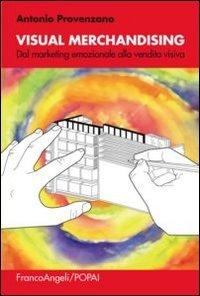 Visual merchandising. Dal marketing emozionale alla vendita visiva