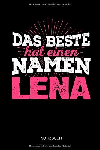Das Beste hat einen Namen - Lena: Lena - Lustiges Frauen Namen Notizbuch (liniert). Tolle Muttertag, Namenstag, Weihnachts & Geburtstags Geschenk Idee.