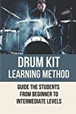 Drum Kit Learning Method: Guide The Students From Beginner To Intermediate Levels: Learning Drums On Electronic Kit