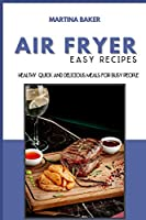 Air Fryer Easy Recipes: 50 Healthy, Quick And Delicious Meals for Busy People