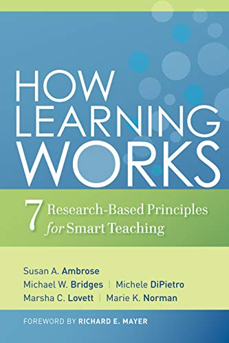 Compare Textbook Prices for How Learning Works: Seven Research-Based Principles for Smart Teaching 1 Edition ISBN 8601419168675 by Ambrose, Susan A.,Bridges, Michael W.,DiPietro, Michele,Lovett, Marsha C.,Norman, Marie K.,Mayer, Richard E.