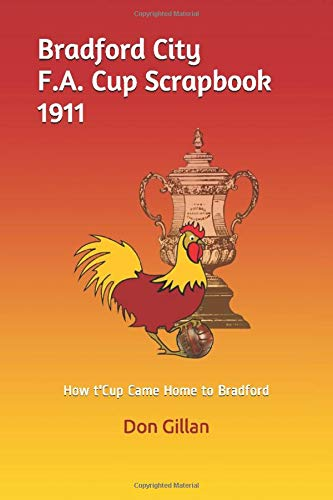 Bradford City F.A. Cup Scrapbook 1911: How the Cup Came Home to Bradford