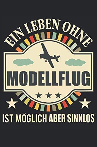 Ein Leben Ohne Modellflug - Modellbauer Notizbuch (Taschenbuch DIN A 5 Format Liniert): Modellflugzeug Geschenk Notizbuch, Notizheft, Schreibheft, ... Modellbauer und RC Modellflugzeug Piloten.