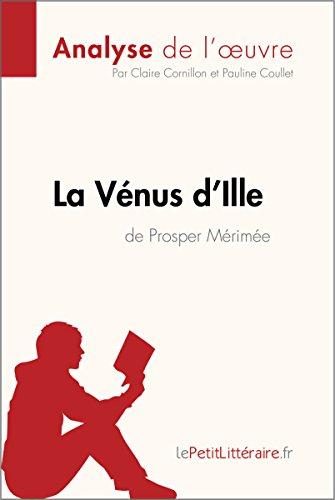 La Vénus d'Ille de Prosper Mérimée (Analyse de l'oeuvre): Comprendre la littérature avec lePetitLittéraire.fr (Fiche de lecture)