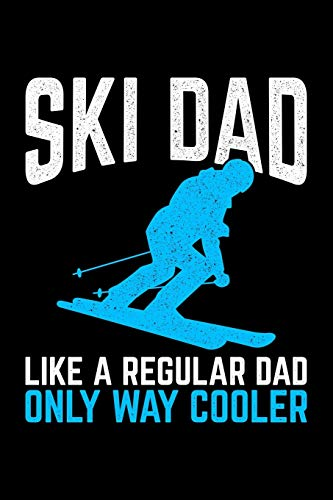 Ski Dad Like A Regular Dad Only Way Cooler: Lined A5 Notebook for Snowboarders