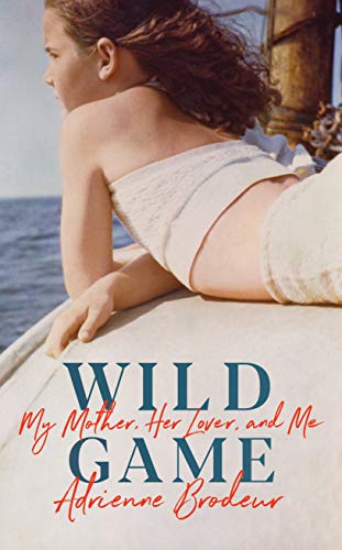 Wild Game: My Mother, Her Lover and Me (English Edition)