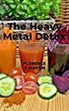 The Heavy Metal Detox: This entails the detoxification of heavy metals (English Edition)
