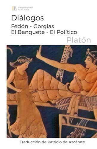 Diálogos: Fedón - Gorgias - El Banquete - El Político