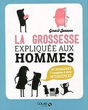 La grossesse expliquée aux hommes (French Edition)