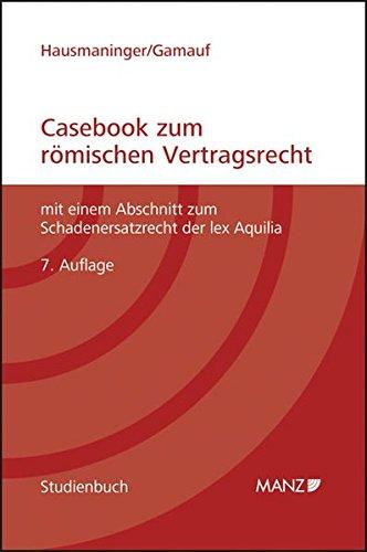 Casebook zum römischen Vertragsrecht: mit einem Abschnitt zum Schadenersatzrecht der lex Aquilia (Manz Studienbücher)