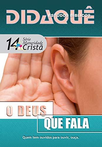 O Deus que fala: Quem tem ouvidos para ouvir, ouça (Maturidade Cristã Livro 14)