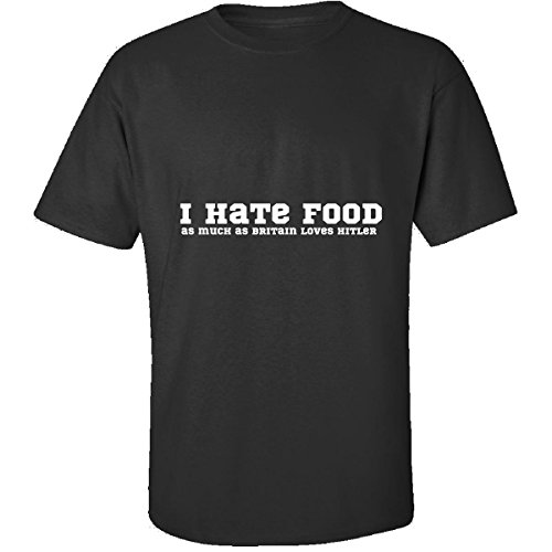I Hate Food As Much As Britain Loves Hitler Cool Tagline - Adult Shirt 3XL Black