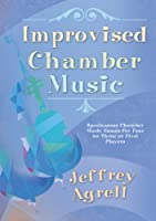Improvised Chamber Music: Spontaneous Chamber Music Games for Four or Three or Five Players