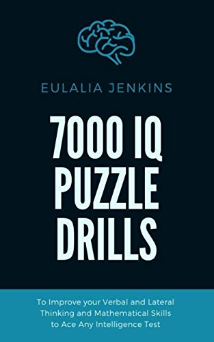 7000 IQ Puzzle Drills To Improve your Verbal and Lateral Thinking and Mathematical Skills to Ace Any Intelligence Test (IQ Test Prep Season 2 Book 8) (English Edition)