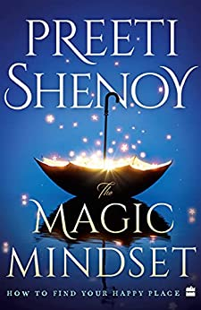 The Magic Mindset: How to Find Your Happy Place by [Preeti Shenoy]