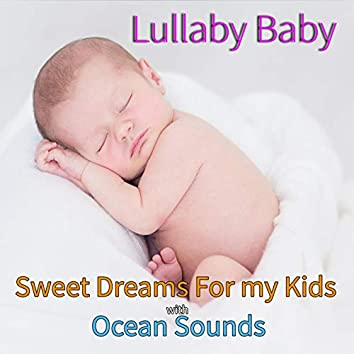 Lullaby Baby: Sweet Dreams For my Kids with Ocean Sounds