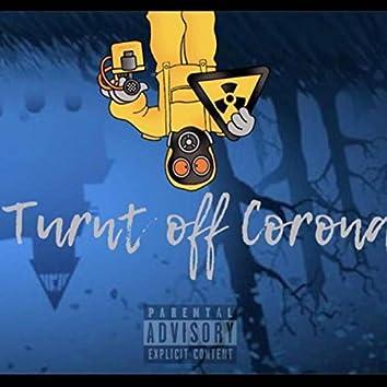 Turnt Off Corona