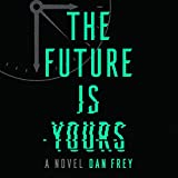 The Future Is Yours: A Novel