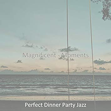 Magnificent - Moments