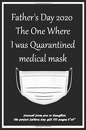 Father's Day 2020 The One Where I was Quarantined medical mask: journal from son or daughter, the perfect fathers day gift 120 pages 6