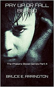 Pay Up Or Fall Behind (Phalanx Blood Book 4) by [Bruce E. Arrington]