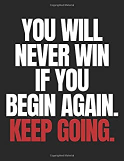 """You will never win if you begin again. Keep going.: Blank Lined Notebook - 8.5x11"""" (Motivational Journals)"""