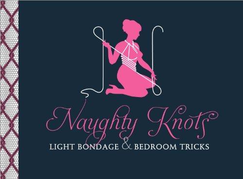 Naughty Knots: Light Bondage and Bedroom Tricks (English Edition)
