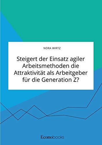 Steigert der Einsatz agiler Arbeitsmethoden die Attraktivität als Arbeitgeber für die Generation Z?